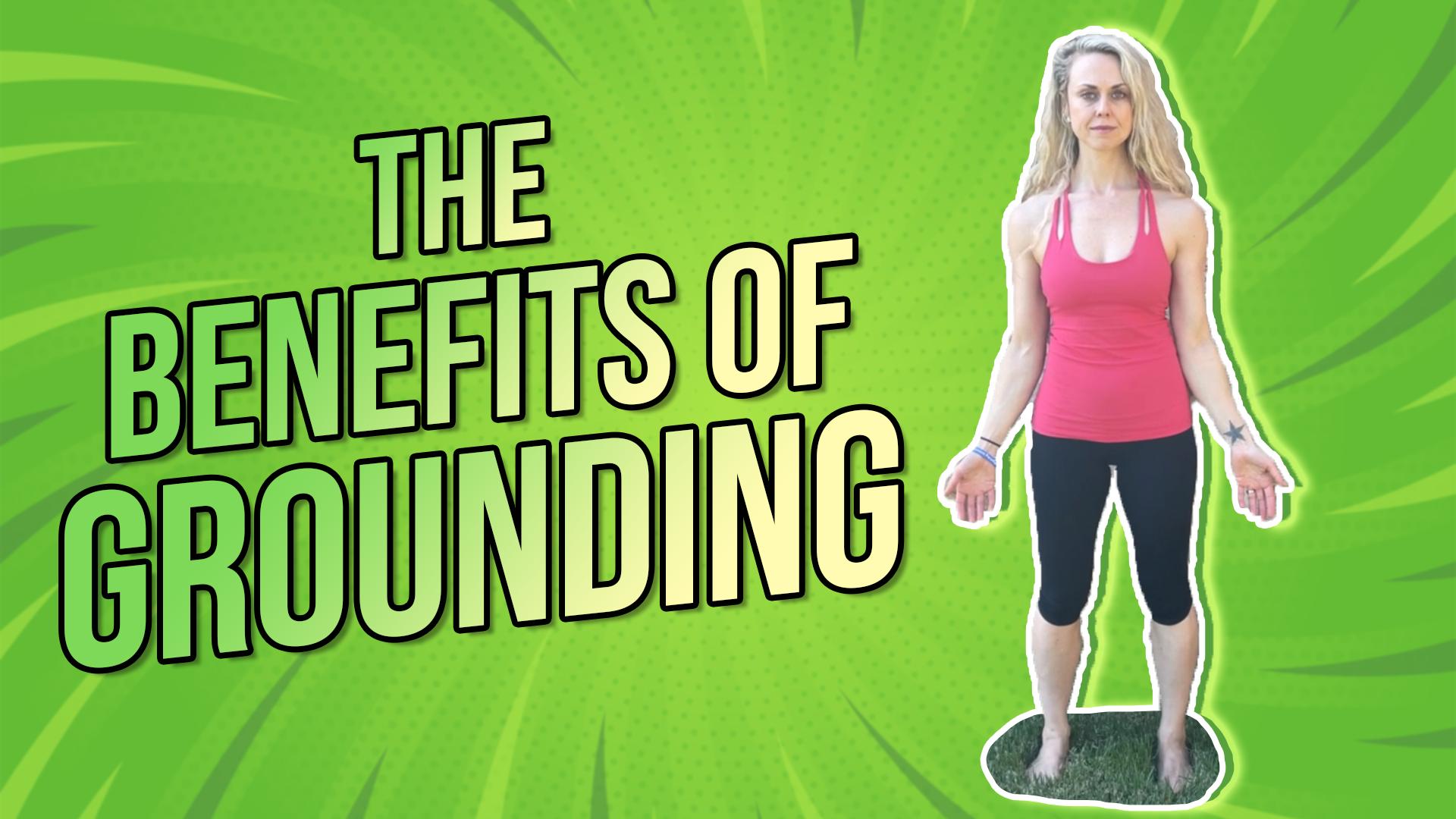 The benefits of GROUNDING | Earthing